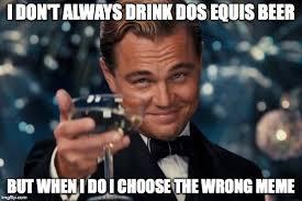 Meme Dos Equis - leonardo dicaprio cheers meme imgflip