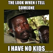 No Kids Meme - the look when i tell someone i have no kids confused kony meme
