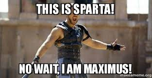 This Is Sparta Meme - this is sparta no wait i am maximus gladiator are you not