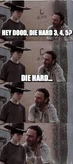Die Hard Meme - hey dood die hard 3 4 5 carl walking dead meme on memegen