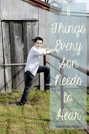 11 things every son needs to hear raising boys pinterest