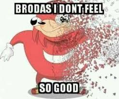 So Good Meme - brodas i don t feel so good meme xyz