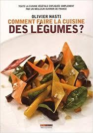 comment cuisiner les legumes amazon fr comment faire la cuisine des légumes olivier nasti