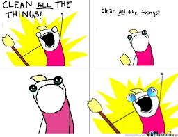 All Of The Things Meme - clean all the things by awesome1 meme center