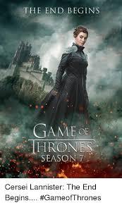 Cersei Lannister Meme - the end begins hrones season 7 cersei lannister the end begins