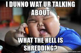 Shredding Meme - i dunno wat ur talking about az meme funny memes funny pictures