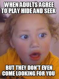Hide And Seek Meme - meme creator when adults agree to play hide and seek but they don