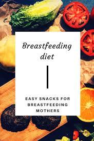 easy snack ideas for breastfeeding mothers breastfeeding diet