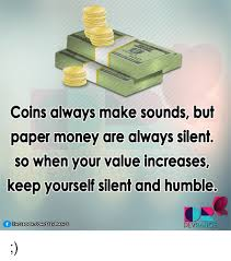 Meme Coins - coins always make sounds but paper money are always silent so when