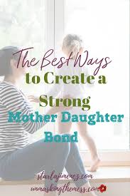 quotes about being a strong daughter the best ways to create a strong mother daughter bond unmasking