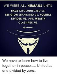 Divide By Zero Meme - we were all humans until race disconnected us religion separated us