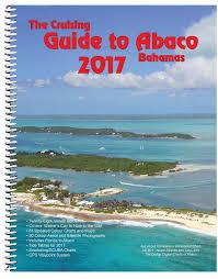 the cruising guide to abaco bahamas 2017 steve dodge jon dodge