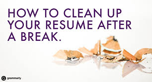 Up Resume How To Clean Up Your Resume After A Work Break Grammarly Blog