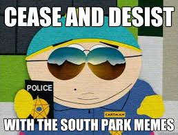 Funny South Park Memes - cease and desist with the south park memes cop cartman quickmeme