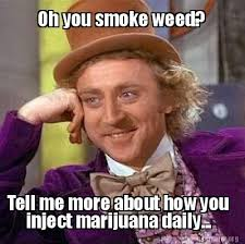 Injecting Marijuanas Meme - meme creator oh you smoke weed tell me more about how you inject