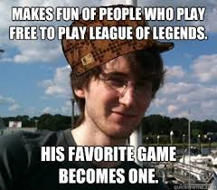 Memes Free To Use - makes fun of people who play free to play league of legends his