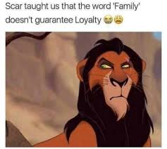 Loyalty Meme - scar taught us that the word family doesn t guarantee loyalty meme xyz