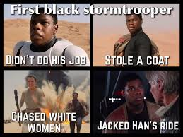 Racist Black Memes - racism is war star wars the force awakens through the eyes of a
