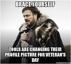Veteran Meme - brace yourself tools are changing their profile picture for