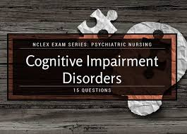 cognitive impairment disorders practice quiz 15 questions