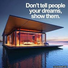 Home Building Quotes Dont Tell People Your Dreams Show Them Positive Affirmations