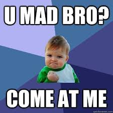 U Mad Bro Meme - cool u mad bro meme u mad bro e at me success kid quickmeme