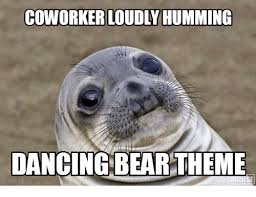 coworker loudly humming dancing bear theme advice animals meme on