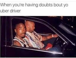 Meme Uber - dopl3r com memes when youre having doubts bout yo uber driver