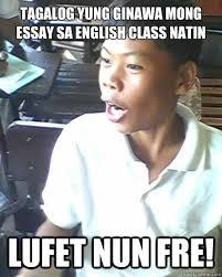 Meme Photos Tagalog - tagalog yung ginawa mong essay sa english class natin lufet nun