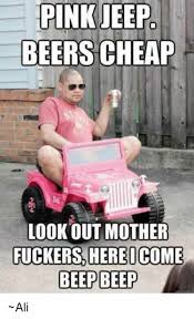 Cheap Meme - 25 best memes about pink jeep beers cheap pink jeep beers