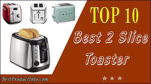 Best Small Toaster Best 2 Slice Toaster Top 10 Best Two Slice Bread Toaster Oven