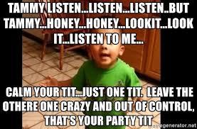 Listen To Me Meme - tammy listen listen listen but tammy honey honey lookit