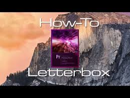 tutorial adobe premiere pro cc 2014 letterbox in adobe premiere pro cc 2014 tutorial youtube video