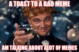 Talking Meme - a toast to a bad meme am talking about alot of memes
