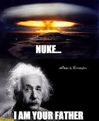 Albert Einstein Meme - nuke i am your father albert einstein starecat com