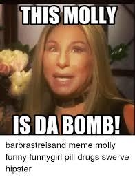 Swerve Memes - this molly is da bomb barbrastreisand meme molly funny funnygirl