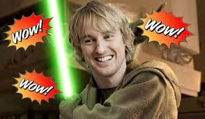 Wilson Meme - yes owen wilson has seen that lightsaber video of him saying wow