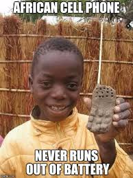 Meme Cell Phone - african cell phone never runs out of battery meme