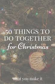 50 things to do together for christmas wonderful time roommate