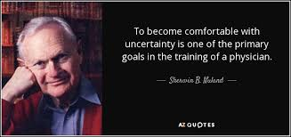 Comfortable With Uncertainty Top 17 Quotes By Sherwin B Nuland A Z Quotes