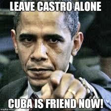 Cuba Meme - pissed off obama meme imgflip
