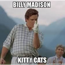 Billy Madison Meme - billy madison kitty cats make a meme
