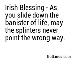 The Banister Irish Blessing As You Slide Down The Banister Of Life May The Splin