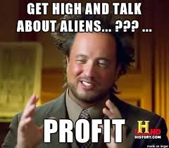Profit Meme - aliens pot profit meme on imgur