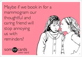 maybe if we book in for a mammogram our thoughtful and caring friend