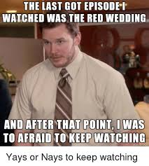 Red Wedding Meme - the last got episodei watched was the red wedding and after that