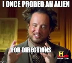 Ancient Alien Meme - ancient aliens meme imgflip