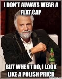 Cap Memes - don t always wear a flat cap