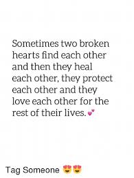 Broken Heart Meme - sometimes two broken hearts find each other and then they heal