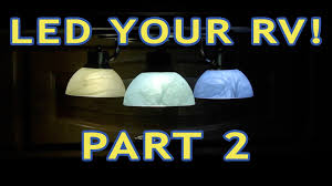 Led Light Bulbs For Travel Trailers by Converting Rv Lights To Leds U2014 Part 2 U2014 Incandescent U0026 Halogen